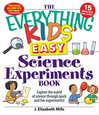 The Everything Kids' Easy Science Experiments Book: Explore the World of Science Through Quick and Fun Experiments!