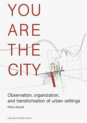 You Are the City: Observation, Organization and Transformation of Urban Settings