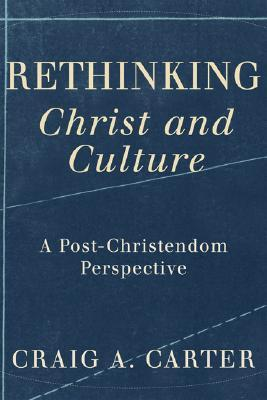 Rethinking Christ and Culture by Craig A. Carter