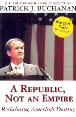 A Republic, Not an Empire by Patrick J. Buchanan