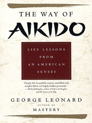 The Way of Aikido by George Leonard