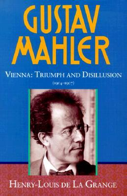 Gustav Mahler: Volume 3: Vienna: Triumph and Disillusion (1904-1907)