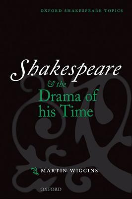 Shakespeare and the Drama of His Time