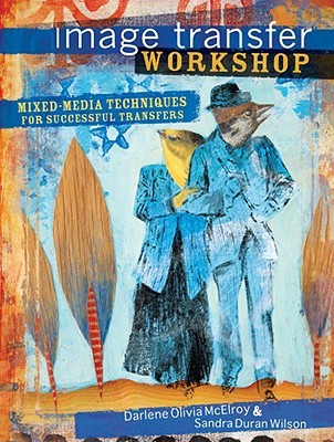 Image Transfer Workshop Mixed-media Techniques for Successful... by Sandra Duran Wilson