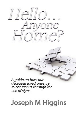 Hello...Anyone Home?: A Guide on How our Deceased Loved Ones Try to Contact Us through the Use of Signs