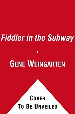 The Fiddler in the Subway by Gene Weingarten