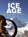 The Complete Ice Age: How Climate Change Shaped the World