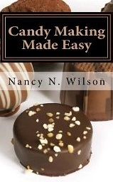 Candy Making Made Easy by Nancy N. Wilson