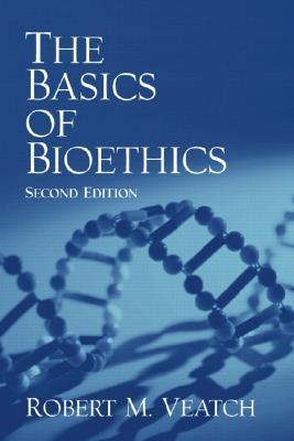 The Basics of Bioethics by Robert M. Veatch