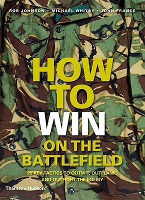 How to Win on the Battlefield by Rob  Johnson