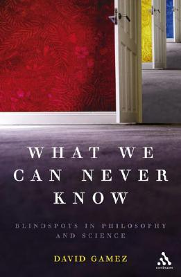 Review What We Can Never Know: Blindspots in Philosophy and Science PDF by David Gamez