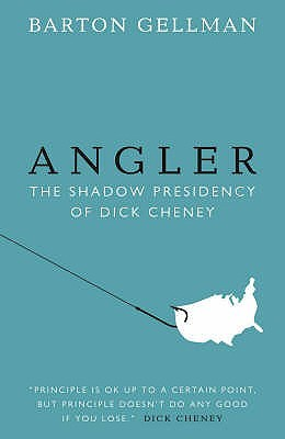 Angler: The Shadow Presidency of Dick Cheney