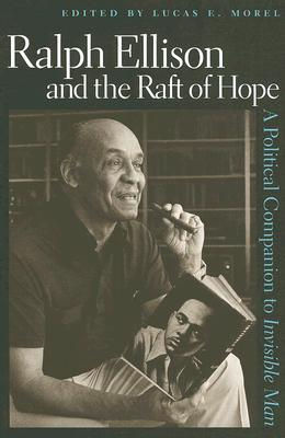 Ralph Ellison and the Raft of Hope by Lucas E. Morel