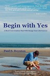 Begin with Yes: A Short Conversation That Will Change Your Life Forever