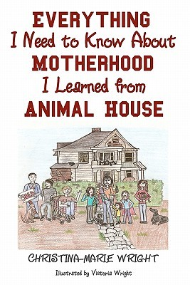 Everything I Need to Know about Motherhood I Learned from Ani... by Christina-Marie Wright