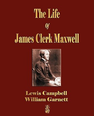 The Life of James Clerk Maxwell: With Selections from His Correspondence and Occasional Writings