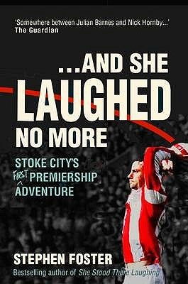 ..And She Laughed No More: Stoke City's (First) Premiership Adventure