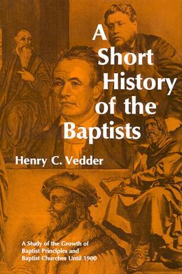 Short History of the Baptists by Henry C. Vedder