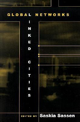 Global Networks, Linked Cities by Saskia Sassen