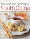The Food and Cooking of South China: Discover the Vibrant Flavors of Cantonese, Shantou, Hakka and Island Cuisine; Traditions, Tastes, Techniques, 75 Recipes, 400 Photographs