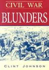 Civil War Blunders: Amusing Incidents of the War
