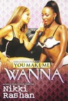 You Make Me Wanna by Nikki Rashan