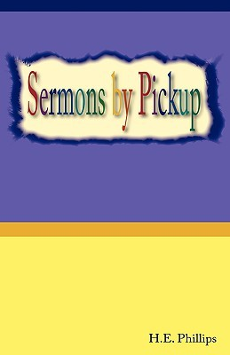 Sermons  by  Pickup by H.E. Phillips
