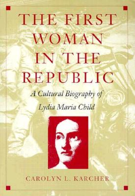 The First Woman in the Republic by Carolyn L. Karcher