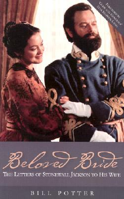 Beloved Bride Letters of Stonewall Jackson to His Wife by Bill Potter