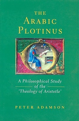 The Arabic Plotinus: A Philosophical Study of the Theology of Aristotle