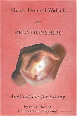 Neale Donald Walsch on Relationships by Neale Donald Walsch