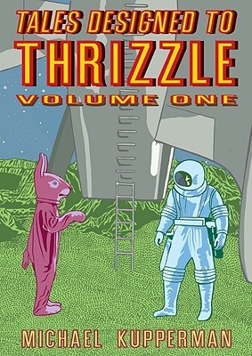 Tales Designed to Thrizzle, Vol. 1 by Michael Kupperman