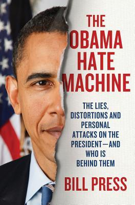 The Obama Hate Machine by Bill Press