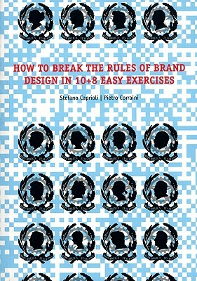 How to Break the Rules of Brand Design in 10]8 Easy Exercises