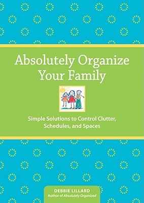 Absolutely Organize Your Family by Debbie Lillard