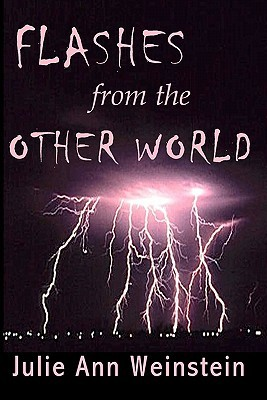 Flashes from the Other World by Julie Ann Weinstein