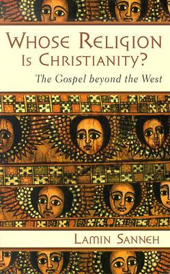 Whose Religion Is Christianity? by Lamin O. Sanneh