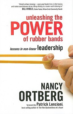 Unleashing the Power of Rubber Bands by Nancy Ortberg