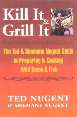 Kill It and Grill It by Ted Nugent
