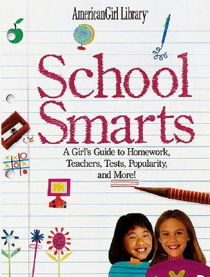 School Smarts: All the Right Answers to Homework, Teachers, Popularity, and More! (School Smarts)