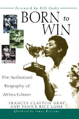 Born to Win, The Authorized Biography of Althea Gibson. by Frances Clayton Gray