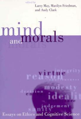Mind and Morals: Essays on Ethics and Cognitive Science