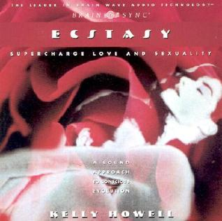 Ecstasy; Experience Sexual Ecstasy  - Kelly Howell