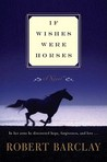 If Wishes Were Horses: A Novel