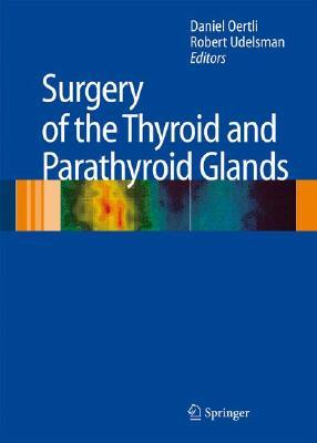 Surgery of the Thyroid and Parathyroid Glands by Daniel Oertli