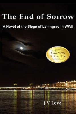 The End of Sorrow: A Novel of the Siege of Leningrad in WWII