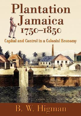 Plantation Jamaica, 1750-1850 by B.W. Higman