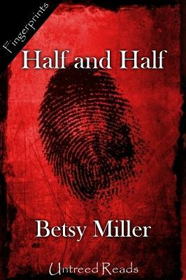 Half and Half by Betsy Miller