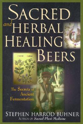 Sacred and Herbal Healing Beers by Stephen Harrod Buhner