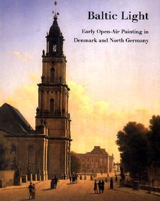 Baltic Light: Early Open-Air Painting in Denmark and North Germany